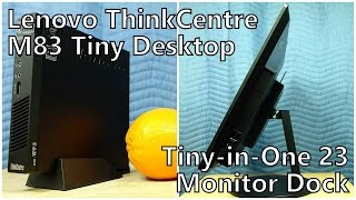 Review: Lenovo ThinkCentre M83 Tiny PC & Tiny-in-One 23 Monitor Dock