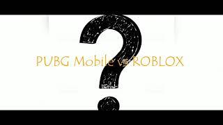 PUBG MOBILE VS ROBLOX??
