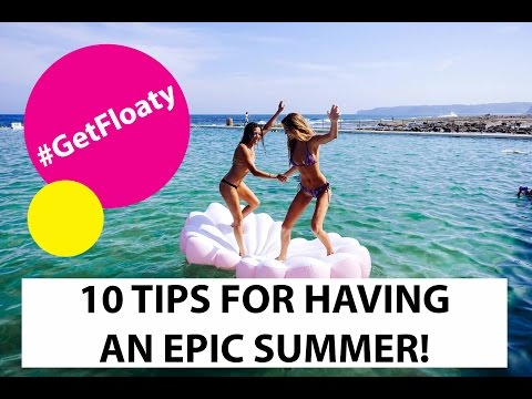 10 TIPS TO HAVING THE BEST SUMMER EVER!