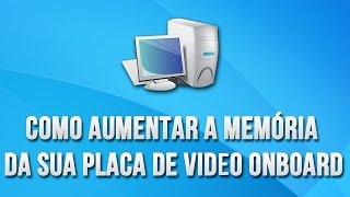 Tutorial - Como aumentar a memória dedicada da sua placa de vídeo onboard (Passo a Passo)