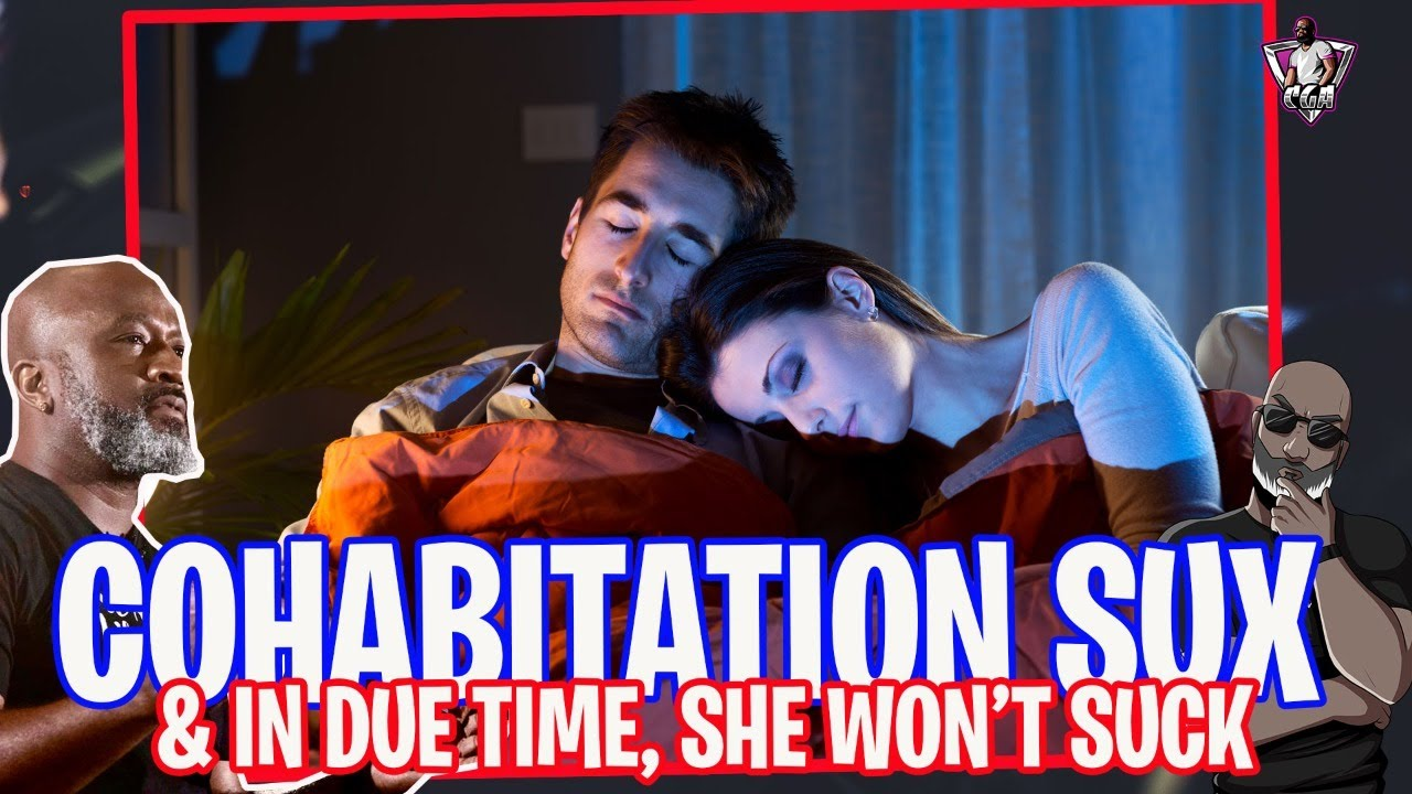 Why COHABITATION Is A Horrible Deal For Men - It's Not What You Think It Will Be