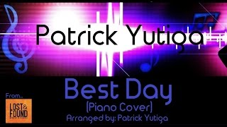 Best Day (Piano Cover) ~ Lost and Found Music Studios ~ Arranged by Patrick Yutiga