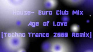 House- Euro Club Mix - Age Of Love (Techno Trance 2000 Remix)