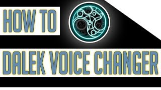 How to Get a Dalek Voice Changer! [Windows and Mac]
