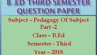 B .Ed Third Semester Question Paper 2018, Subject – Pedagogy Of Subject Part -2