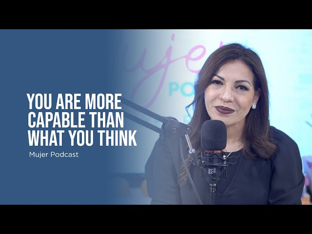 You are more capable than what you think / Mujer, Podcast Ep. 81B / Omayra Font