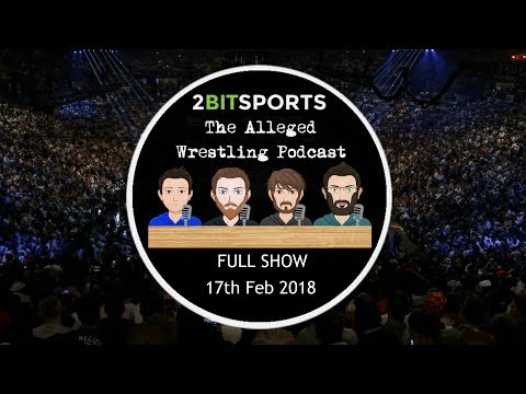 The Alleged Wrestling Podcast 17th February 2018