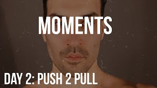 DAY 2 PUSH TO PULL : MOMENTS BY JOSHUA LIPSEY