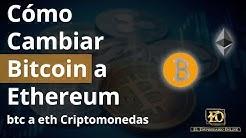Cómo Cambiar Criptomoneda Bitcoin a Ethereum btc a eth