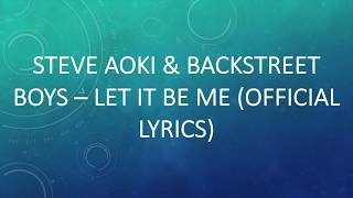 Steve Aoki & Backstreet Boys - Let It Be Me (OFFICIAL LYRICS)