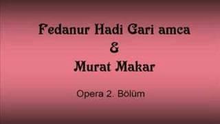fedanur amca ve murat makar opera 2. bölüm