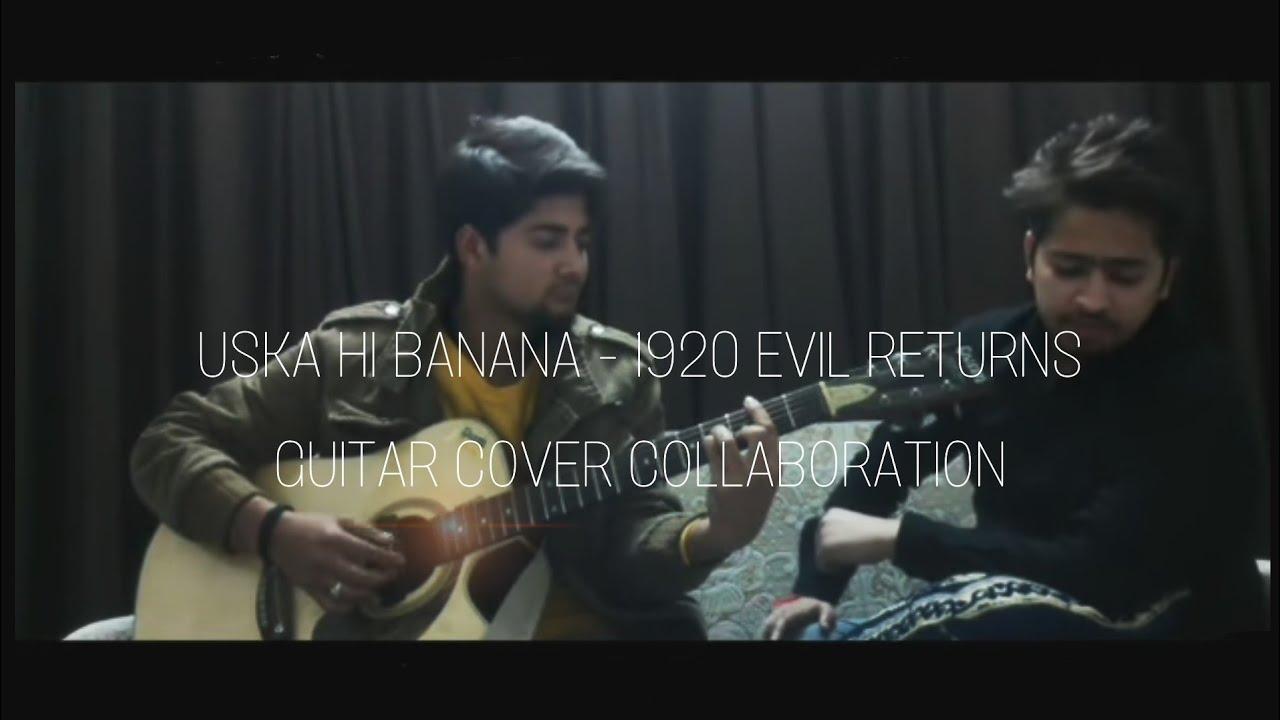 Uska Hi Banana Guitar Cover 1920 Evil Returns Collaboration With