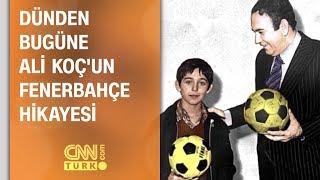 Dünden bugüne Ali Koç'un Fenerbahçe hikayesi