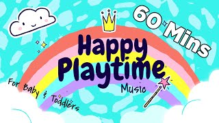 60 Mins Happy Music for Playtime - Playtime Songs for Kids & Toddlers