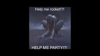 Party. Rocket. Just listen to the audio. HELP ME!?!