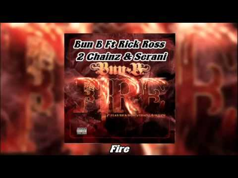 Bun B Ft Rick Ross, 2 Chainz & Serani   Fire