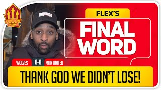 FLEX! CREATIVITY STILL THE PROBLEM! Wolves 0-0 Manchester United Final Word
