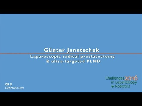 CILR 2016 - Gunter Janetschek - Laparoscopic radical prostatectomy & ultra targeted PLND
