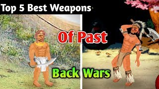 Top 5 weapons of Past in Back Wars