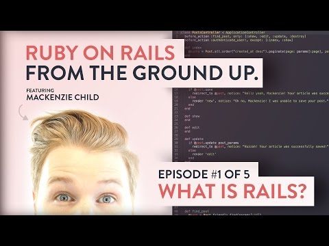 What is Rails? [ Ruby on Rails from the Ground Up - 1/5 ]