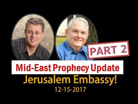 2017.12.015. Middle East Prophecy Update - Part 2 Jerusalem Embassy