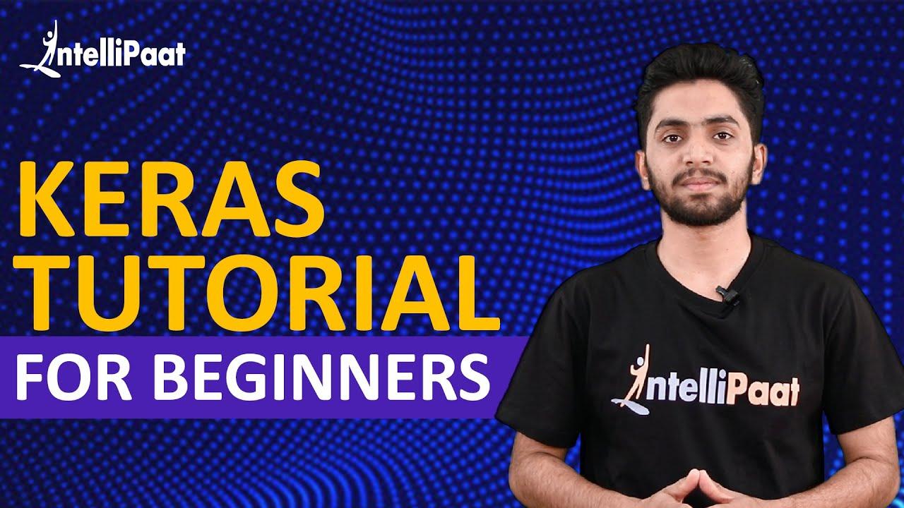 Keras Tutorial For Beginners | What is Keras | Keras Sequential Model | Keras Training