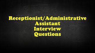 Receptionist/Administrative Assistant Interview Questions