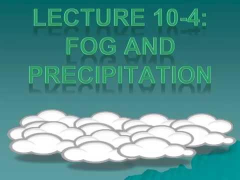 Unit 10 - Lecture 4: Fog and Precipitation
