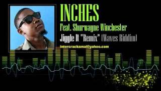 "Inches Feat. Shurwayne Winchester - Jiggle It ""Remix"" (Waves Riddim)"