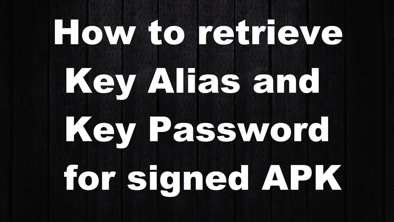 How to retrieve Key Alias and Key Password for signed APK (Simplest Way)