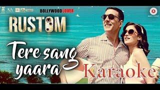 Tere Sang Yaara - Rustom( KARAOKE )| Akshay Kumar & Ileana D'cruz | Atif Aslam | Arko | Love Songs