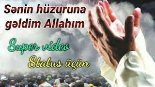 Sənin hüzuruna gəldim Allahım - Super ibrətamiz sözlər (Status üçün)