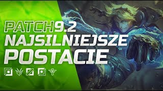 NAJSILNIEJSZE POSTACIE W PATCHU 9.2 LEAGUE OF LEGENDS