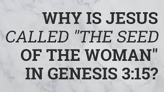 "Why Is Jesus Called ""The Seed of the Woman"" in Genesis 3:15?"