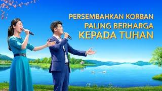 Lagu Pujian Penyembahan 2020 - Persembahkan Korban Paling Berharga kepada Tuhan(MV)