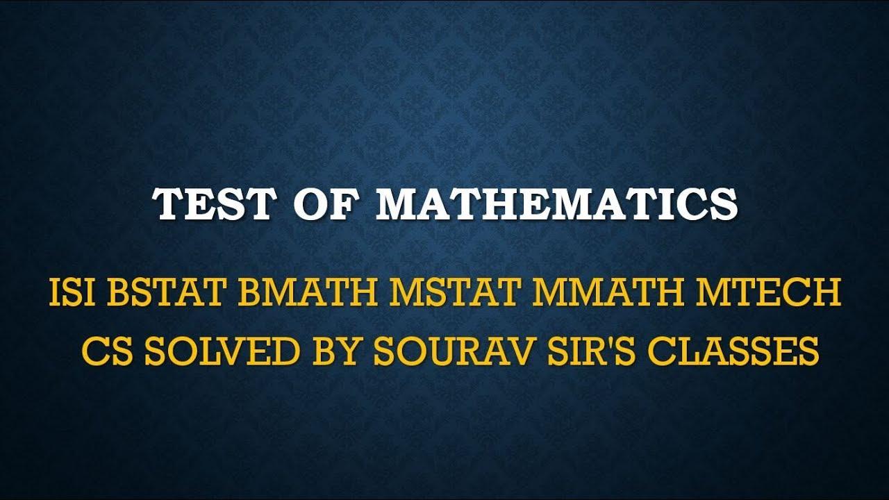 TEST OF MATHEMATICS AT 10+2 LEVEL SOLUTIONS 7 ISI BSTAT 8 BMATH MSTAT MMATH  MTECH CS