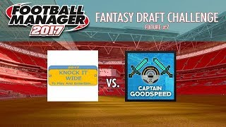 FM17 Fantasy Draft League Match 7 | KIW FC vs CaptainGoodspeed | Featuring Cautious Paul