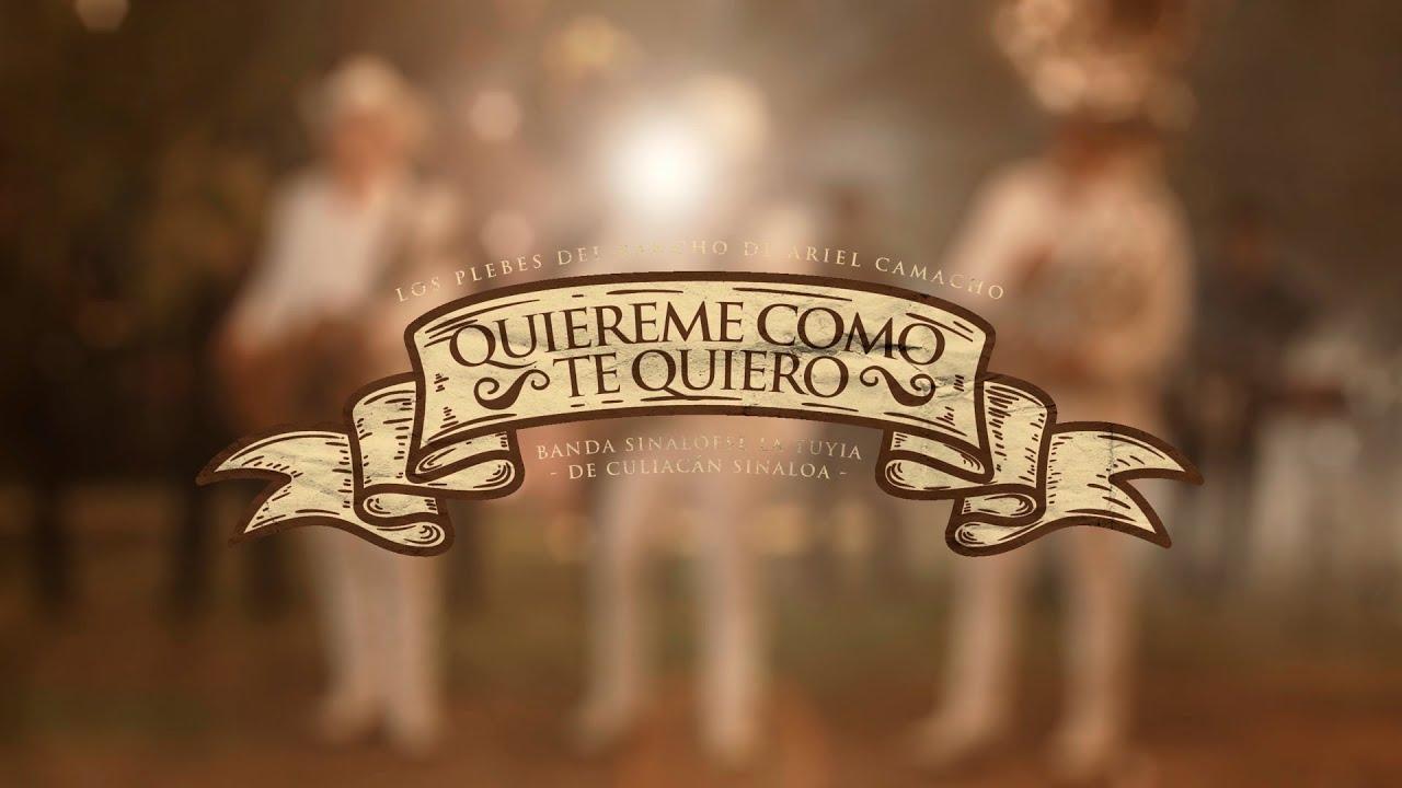 Los Plebes Del Rancho de Ariel Camacho - Quiéreme como te quiero (En Vivo) Con Banda La Tuyia