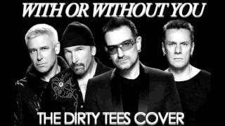 U2 - With Or Without Yout (The Dirty Tees Cover)