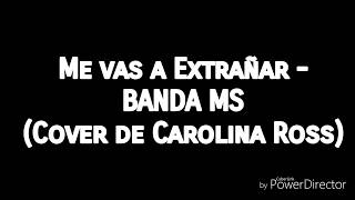 Me vas a extrañar BANDA MS Carolina Ross Cover Letra