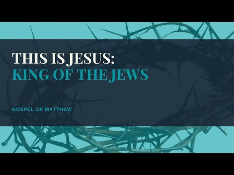 This is Jesus: King of the Jews, Matthew 19c, November 2, 2017