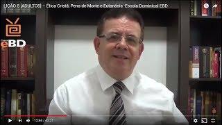 LIÇÃO 5 [ADULTOS] – Ética Cristã, Pena de Morte e Eutanásia -Escola Dominical EBD