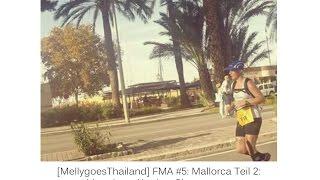 [MellygoesThailand] FMA #5: Mallorca Teil 2: Marathon, Abreise, Chaostruppe