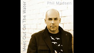 Meet Out On The Water - Phil Madsen