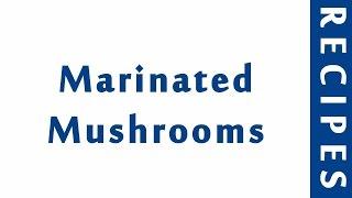 Marinated Mushrooms  Popular Appetizer Recipes