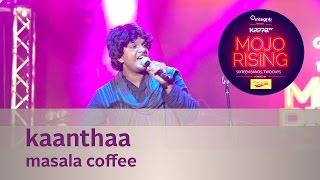 Kaanthaa - Masala Coffee - Live at Kappa TV Mojo Rising