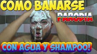 COMO BAÑARSE CON AGUA Y SHAMPOO!! | PARODIA