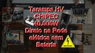Taramps Hv CHIPEO 40.000W 0.5 Ohms direto na rede elétrica sem bateria