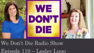 Episode 110 NLP Psychic Lesley Lupo talks about her NDE & more on We Dont Die Radio Show