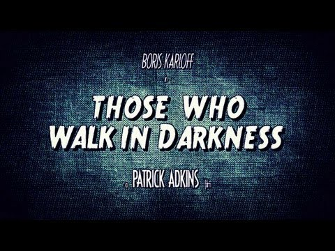 Those Who Walk In Darkness  Part 1